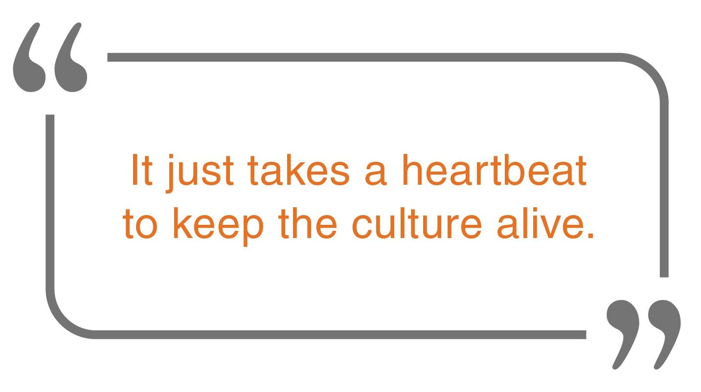 It just takes a heartbeat to keep the culture alive
