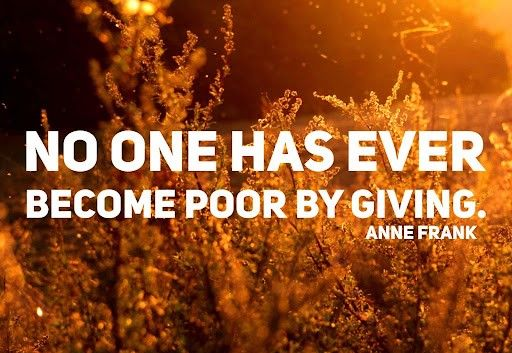 No one has every become poor by giving